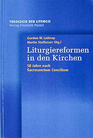 Liturgiereformen in den Kirchen. 50 Jahre nach Sacrosanctum Concilium.