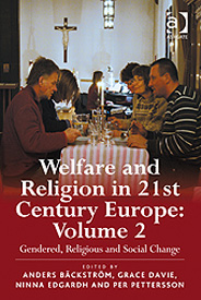 Welfare and Religion in 21st Century Europe: Volume 2. Welfare and Religion in 21st century Europe: Gendered, Religious and Social Change.