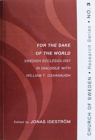For the Sake of the World. Swedish Ecclesiology in Dialogue with William T. Cavanaugh.