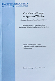 Churches in Europe as Agents of Welfare – England, Germany, France, Italy and Greece. Working Paper 2:2 from the project Welfare and Religion in a European Perspective.